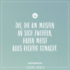 Those who doubt the most, have mostly done everything right - Lieblingsmensch // VISUAL STATEMENTS® - Wise Quotes, Lyric Quotes, Book Quotes, Inspirational Quotes, Lyrics, Letters Of Note, German Quotes, New Year New Me, Happy Minds