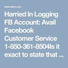Harried In Logging FB Account: Avail Facebook Customer Service 1-850-361-8504Is it exact to state that you are standing up to bother while logging your Facebook account? Do you require some minute offer assistance? Do whatever it takes not to wind! Essentially come here by dialing 1-850-361-8504 where your call will be occupied by our tech geeks. Along these lines, quit misusing your important time and essentially benefit Facebook Customer Service in a scarcest possible…