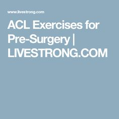 ACL Exercises for Pre-Surgery   LIVESTRONG.COM