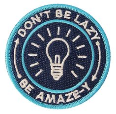 don't be lazy be amaze-y  @Laura Belitz This phrase seemed like it might be fun in your classroom.