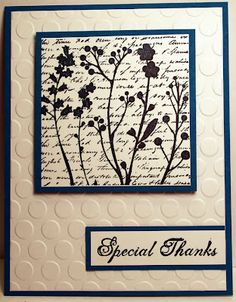 By Melissa M. Edwards. Stamp text then silhouette flower stamp in same ink color. Trim & mat. Dry emboss white cardstock panel; attach to card base the color of the ink you used to stamp. Pop up image panel onto card base. So easy, but looks so great!