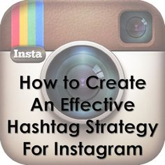 How to Create an Effective Hashtag Strategy for Instagram - this is a great network if it makes sense for your business - Hashtags help you to find potential customers and build your following IF you use them the right way........... #Instagram #instagrammarketing #smm