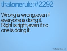 Wrong is wrong, right is right (rule,quotes,sayings,relatable,right,wrong,moral,truth,life)