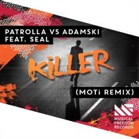 Patrolla vs Adamski - Killer feat. Seal(MOTi Remix) [OUT NOW] by Musical Freedom Recs on SoundCloud