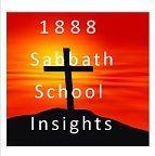"1888 Sabbath School Insights: 1888 Insight: ""Growing in Christ"""