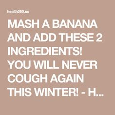 MASH A BANANA AND ADD THESE 2 INGREDIENTS! YOU WILL NEVER COUGH AGAIN THIS WINTER! - Health 360 Magazine