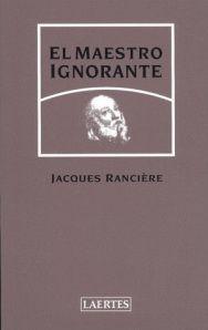 Uno de los libros más leídos e influyentes de Jacques Rancière es El maestro ignorante. En él, Rancière recoge y hace suya la experiencia vivida por el pedagogo francés Joseph Jacotot, cuando en 18…