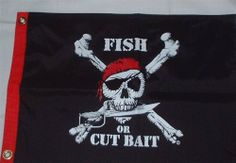 """Fish or Cut Bait Pirate Flag 12"""" x 18"""" by Flappin Flags. $12.95. 100% Nylon Flag. This flag is 12"""" x 18"""" made of 100% Nylon, it is double-sided with image and saying on both sides.  It is a durable flag that is fade and mildew resistant. Red Polypropylene header with two brass grommets."""