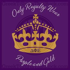 Only royalty wear purple and gold. Delta Phi Epsilon. Buy your sorority bid day, recruitment, and fraternity rush shirts with GreekT-ShirtsThatRock today! (800) 644-3066 #GTTR