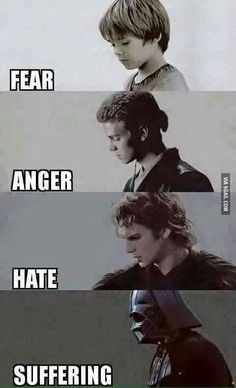 Fear is the path to the dark side. - 9GAG