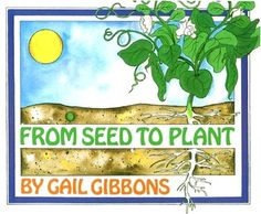 From Seed to Plant [Paperback]  Gail Gibbons (Author)  Explores the intricate relationship between seeds and the plants which they produce.