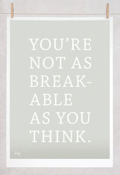 you're not as break-able as you think
