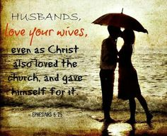 """""""Husbands, love your wives, even as Christ also loved the church, and gave himself for it"""" - Ephesians 5:25 (KJV)"""