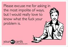 what's your problem? #ecards