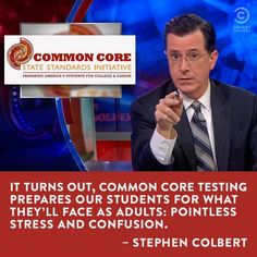 It turns out, common core testing prepares our students for what they'll face as adults: pointless stress and confusion. -- Stephen Colbert / The Colbert Report Teacher Jokes, Teacher Problems, Teacher Stuff, Education Reform, Education Humor, English Teacher Humor, Classroom Humor, Classroom Ideas, Teaching Memes