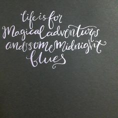 Life is for some #magical #adventures and some #midnight #blues  #calligraphy #calligraphymy #handwriting #type #font #words #thoughts #quote #ink #typography