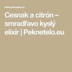 Cesnak a citrón – smradľavo kyslý elixír   Peknetelo.eu