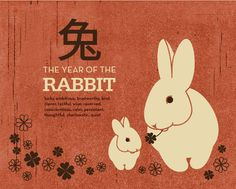 The Year of the Rabbit - Chinese Zodiac - lucky, ambitious, trustworthy, kind, clever, tactful, wise, reserved, conscientious, calm, persistent, thoughtful, charismatic, quiet
