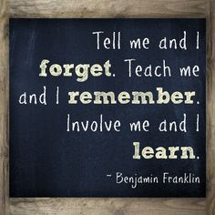 Tell me and I  forget. Teach me and I remember. Involve me and I learn.   What a great quote for #backtoschool #quote #true