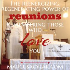 The reenergizing, regenerating power of reunions: Remembering those who love you