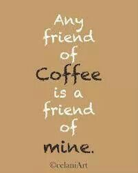 Any friend of coffee is a friend of mine.