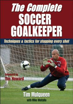 #TheCompleteSoccerGoalkeeper by #TimothyMulqueen