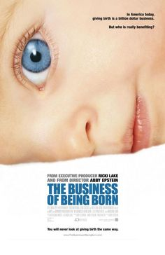 The Business of Being Born  Must-see.  Watched it early in my first pregnancy and I just watched it again during my second pregnancy.  Good reminder of what's up, and why I ❤love❤ my midwives.