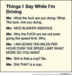 Driving humor... I even say these thing when my husband is driving... Lol...