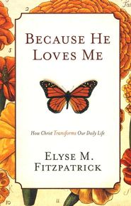 Because He Loves Me  -               By: Elyse Fitzpatrick        One of the absolutely best books I have ever read!!