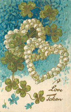 A LOVE TOKEN blue floal background,two hearts of lilies-of-the-valley, spray of shamrock: