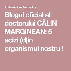 Blogul oficial al doctorului CĂLIN MĂRGINEAN: 5 acizi (d)in organismul nostru !