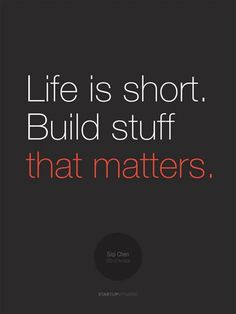 "Poster ""Life is short. Build stuff that matters"" Siqi Chen - Startup Vitamins"