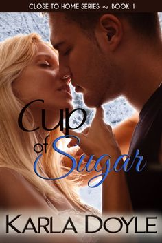 Cup of Sugar (Close to Home, Book by Karla Doyle Book Show, Book 1, Sugar Book, Books To Read, My Books, Romance Authors, Close To Home, One Liner, Book Nerd