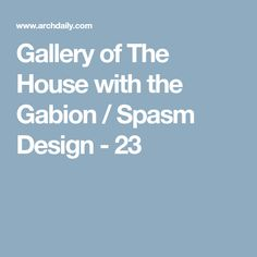 Gallery of The House with the Gabion / Spasm Design - 23