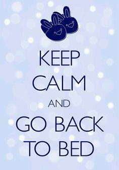 Keep Calm/Go Back To Bed