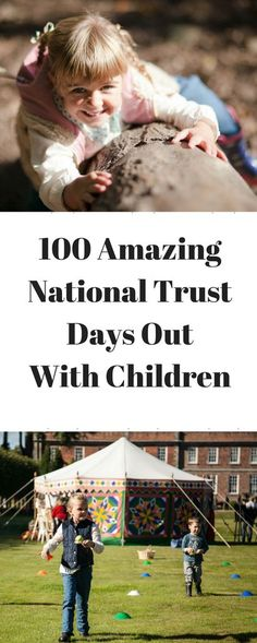 100 Amazing National Trust Days Out With Children www.minitravellers.co.uk The National Trust has put children at the heart of a lot of their properties over the last few years and if your last experience of a visit was when you were a child then you need