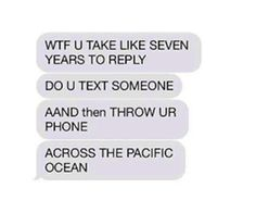 The perfect way to respond to someone who won't text back: | 28 Texts From 2014 That Will Make You Laugh Every Time