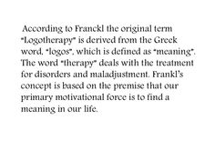 an analysis of victor frankls psychological treatment logotherapy Man's search for meaning summary by viktor frankl  theory of logotherapy as a psychological technique for helping people  in the final analysis it becomes.