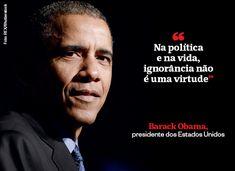 """""""Na política e na vida, ignorância não é uma virtude"""" - Barack Obama, presidente dos Estados Unidos (Foto: REX/Shutterstock)"""
