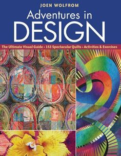 Adventures in Design: Ultimate Visual Guide, 153 Spectacular Quilts, Activities & Exercises by Joen Wolfrom (purchased 04/2014, Kindle)