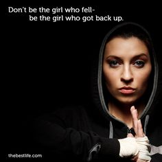 """Don't be the girl who fell-  be the girl who got back up""  (Yes!)  http://members.thebestlife.com/blog/wp-content/uploads/Oct6FitnessFriday.png"