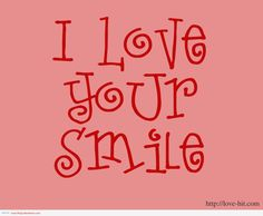 I love your smile :)  It's contagious. :D