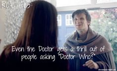 "Rule 465: Even the Doctor gets a thrill out of people asking ""Doctor Who?"""