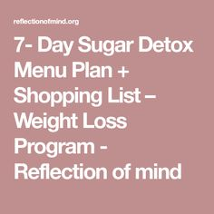 Day Sugar Detox Menu Plan + Shopping List – Weight Loss Program - Reflection of mind 7 Day Sugar Detox, Sugar Detox Diet, Weight Loss Help, Weight Loss Program, Bland Food, Spinach Bake, Menu Planning, Eating Plans, Lose Fat