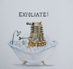 Exfoliate! Doctor Who! I am painting this for my bathroom! It made me laugh MUCH harder than is acceptable!
