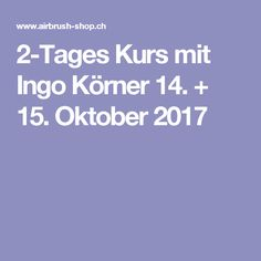 2-Tages Kurs mit Ingo Körner 14. + 15. Oktober 2017 Korn, Airbrush, Ingo, October, Studying, Air Brush Machine