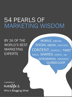 Download HubSpot's free collection of 54 Pearls of Marketing Wisdom: http://www.hubspot.com/marketing-wisdom/