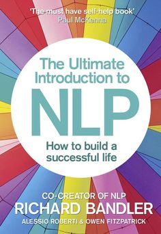 Ultimate Intro to NLP: How To Build A Successful life: