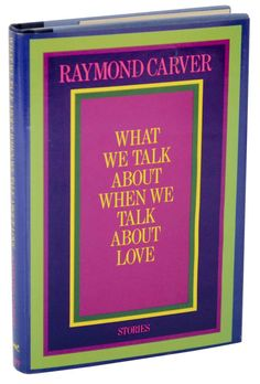 a literary analysis of what we talk about when we talk about love by raymond carver What we talk about when we talk about love carver, raymond primary   two couples drink gin and discuss the meaning of love.
