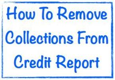 How To Remove Collections From Credit Report ...  Discover key strategies to deploy to remove collections from credit report files, and without just waiting seven long, expensive, and embarrassing years.